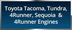 Toyota Tacoma, Tundra, 4Runner, Sequoia  & 4Runner Engines